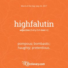 Dictionary.com's Word of the Day - highfalutin - Informal. pompous