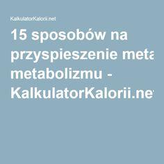 15 sposobów na przyspieszenie metabolizmu - KalkulatorKalorii.net
