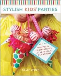 New party-planning book: Stylish Kids' Parties by Kelly Lyden #stylishkidsparties #whhostess birthday parties, gift ideas, goody bags, party recipes, parti idea, stylish kids, kid parties, new books, birthday ideas