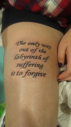 Tattoo courtesy of John Green and his novel Looking For Alaska. John Green saved my life and I figured the least I could do was dedicate a section of my body to him. This reminds me that holding grudges and being bitter is never going to get me anywhere.  Done by Chris Friend at Albatross Tattoo in Winston Salem