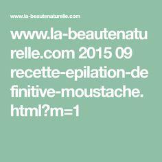 www.la-beautenaturelle.com 2015 09 recette-epilation-definitive-moustache.html?m=1