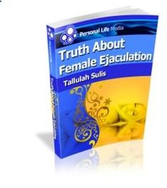Truth About Female Ejaculation - - female ejaculation, squirting orgasms, divine nectar, - Personal Life Media