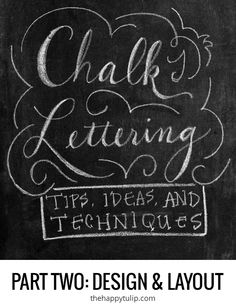 Chalk Lettering — Part Two: Design & Layout, found on thehappytulip.com - excellent tips for any type of lettering