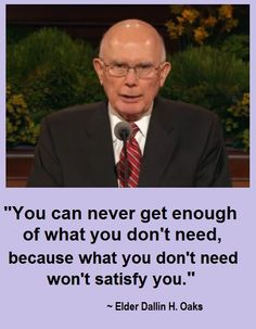 what you don't need. Dallin H. Oaks