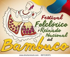 Poster with beautiful woman performing a traditional Colombian dance: Bambuco, next to a flag and golden text, to celebrate the Bambuco Pageant and Folkloric Festival (written in Spanish). Pageant, Spanish, Flag, Beautiful Women, Traditional, Writing, Woman, Poster, Fiestas