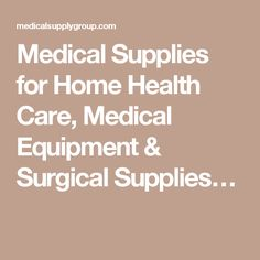 Medical Supplies for Home Health Care, Medical Equipment & Surgical Supplies…