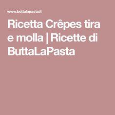 Ricetta Crêpes tira e molla | Ricette di ButtaLaPasta