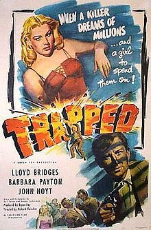 Trapped. Lloyd Bridges,, Barbara Payton John Hoyt, James Todd. Directed by Richard Fleischer. 1949