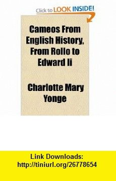 Cameos From English History, From Rollo to Edward Ii (9781153593885) Charlotte Mary Yonge , ISBN-10: 1153593882  , ISBN-13: 978-1153593885 ,  , tutorials , pdf , ebook , torrent , downloads , rapidshare , filesonic , hotfile , megaupload , fileserve