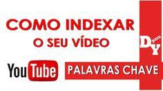 Palavras Chave e Como Indexar Melhor o seu Vídeo - Dicas Para Youtubers