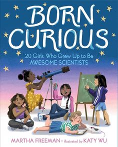Born curious : 20 girls who grew up to be awesome scientists by Martha Freeman. (New York : Simon & Schuster Books for Young Readers, Women In History, Childrens Books, Kid Books, Growing Up, Fun Facts, This Book, Author, The Incredibles, Scientists
