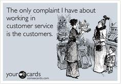 Working in customer service ... #ecard #humor