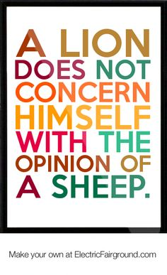 Alion does not worry about the opionion of sheep | LION DOES NOT CONCERN HIMSELF WITH THE OPINION OF A SHEEP. Framed ...