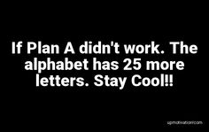 If Plan A didn�t work. The