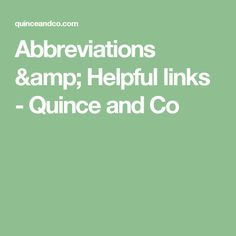 Abbreviations & Helpful links - Quince and Co