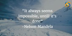 """""""It always #seems impossible, untill it's #done"""" quotes - #NelsonMandela"""