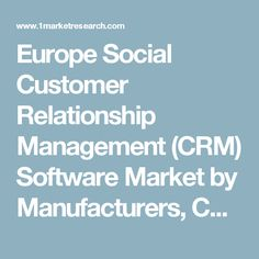 Europe Social Customer Relationship Management (CRM) Software Market by Manufacturers, Countries, Type and Application, Forecast to 2022