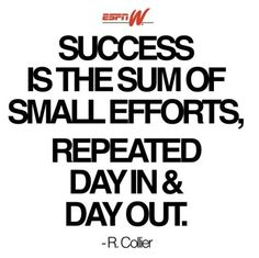 small efforts, every day, repeat.