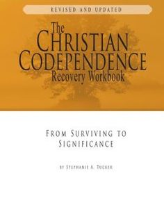 The Christian Codependence Recovery Workbook: From Surviving to Significance by Stephanie Tucker