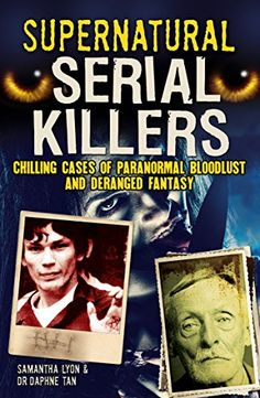 Supernatural Serial Killers by Samantha Lyon/amazon.com .......Really into this book right now, not that I love serial killers (I don't) or cause I'm weird (well, maybe) I'm just interested in why? Nature or nurture? A simple, random mis -fire or deficiency in the brain, or simply, purely evil?