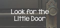 Look for the Little Door - a Way of Escape