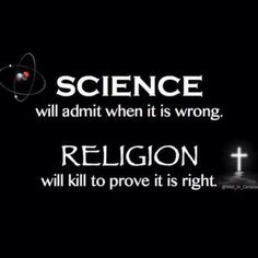 There's been a lot of that going on lately... - http://holesinthefoam.us/sciencevsreligion-wrong-right/