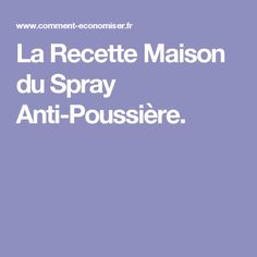 La Recette Maison du Spray Anti-Poussière. Housekeeping, Good To Know, Cleaning Hacks, Sweet Home, Homemade, How To Plan, Plans, Household, Home