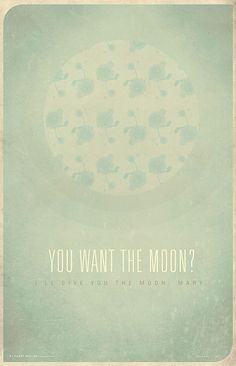 """You want the Moon? I'll give you the Moon, Mary."" Film?  It's A Wonderful Life ///  Poster Design by Sarah Mick, via Behance"