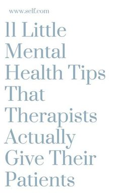 11 Little Mental Health Tips That Therapists Actually Give Their Patients | self.com