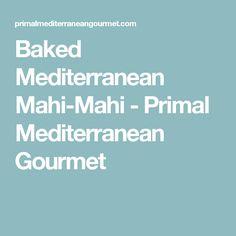 Baked Mediterranean Mahi-Mahi - Primal Mediterranean Gourmet