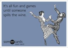 It's all fun and games until someone spills the wine.