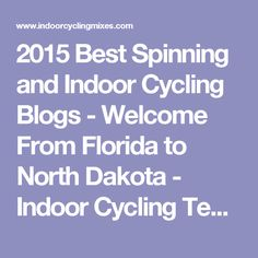 2015 Best Spinning and Indoor Cycling Blogs - Welcome From Florida to North Dakota - Indoor Cycling Teaching Ideas and Music Mixes