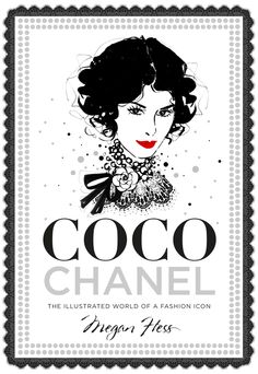 "La ilustradora de moda Megan Hess acaba de publicar un precioso libro al que ha titulado ""Coco Chanel, The illustrated world of a fashion..."