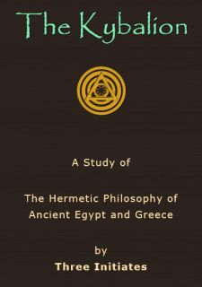The Kybalion: A Study of the Hermetic Philosophy of Ancient Egypt and Greece, by Three Initiates