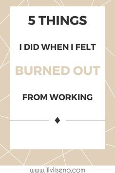 5 things I did when I felt burned out from working.