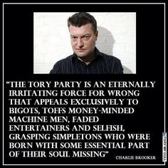 The Tory Party by Charlie Brooker Uk Politics, Religion And Politics, Cool Slogans, Tory Party, Jeremy Corbyn, Brave New World, Selfish, In This World, Equality