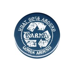 Goes Around Comes Around Button Badge Pin Karma Fate Kismet Quotes Buddhism
