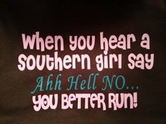 For all the Southern women.Please forgive my warped sense of humor but this is just funny because you know it's true. Mantra, Funny Southern Sayings, Southern Humor, Southern Phrases, Southern Girl Quotes, Great Quotes, Funny Quotes, Redneck Quotes, Awesome Quotes
