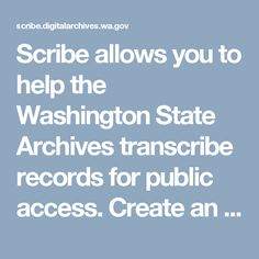 Scribe allows you to help the Washington State Archives transcribe records for public access.  Create an account and help make public records accessible to people across the globe!