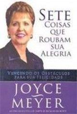 Livro Sete Coisas Que Roubam Sua Alegria (Joyce Meyer) - Download, comparar e…