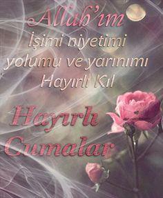 Allah'ım   işimi niyetimi,   yolumu ve yarınımı   Hayırlı Kıl     Hayırlı Cumalar   Cumanız Mübarek Olsun         Hayırlı Cumalar ...