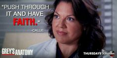 """Push through it and have faith."" Callie Torres, Grey's Anatomy quotes"
