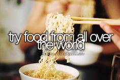 Try food from all over the world.