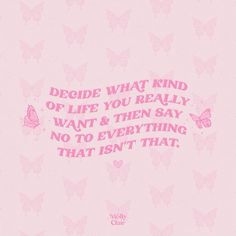Decide what kind of life you really want & then say no to everything that isn't that 💖