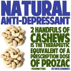"""NATURAL ANTI-DEPRESSANT ❥➥❥ 2 handfuls of cashews is the therapeutic equivalent of a prescription dose of Prozac ~ Food Matters via Dave Sommers  Inside you, the essential Amino acid L-Tryptophan is broken down into anxiety-reducing, snooze-inducing niacin. Even more important, #tryptophan is also made into Serotonin, one of your body's most important Neurotransmitters. Serotonin gives a feeling of well-being and mellowness, or as the Australians would say, """"no worries."""" This is such a ..."""