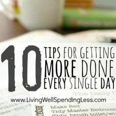 10 Tips for Getting More Done Every Single Day | Living Well Spending Less®