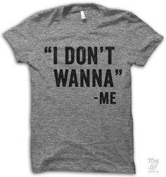 i don't wanna, -me