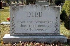 if u dont forward this to 10 people something bad will happen to you in the last 2 hours :P