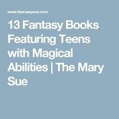 13 Fantasy Books Featuring Teens with Magical Abilities | The Mary Sue