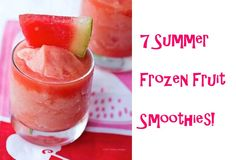 7 Summer Frozen Fruit Smoothies!